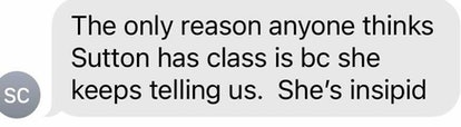 """""""The only reason anyone thinks Sutton has class is bc she keeps telling us. She's insipid."""""""