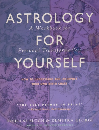 'Astrology for Yourself: How to Understand and Interpret Your Own Birth Chart' by Douglas Bloch and ...