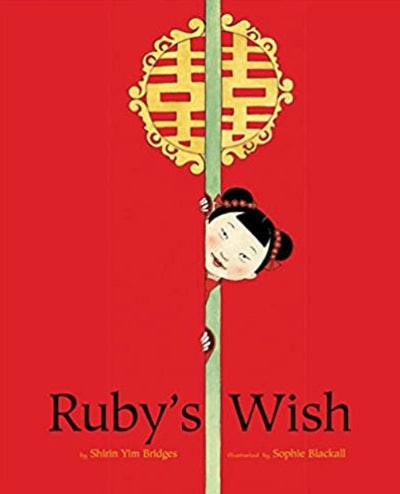 'Ruby's Wish' written by Shirin Yim Bridges and illustrated by Sophie Blackall
