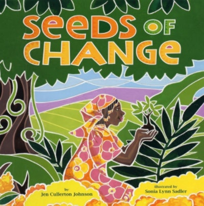 'Seeds Of Change' written by Jen Cullerton Johnson and illustrated by Sonia Lynn Sadler