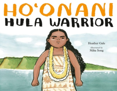 'Ho'onani: Hula Warrior' written by Heather Gale and illustrated by Mika Song