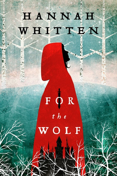 'For the Wolf' by Hannah Whitten