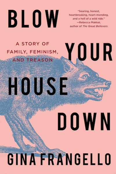 'Blow Your House Down: A Story of Family, Feminism, and Treason' by Gina Frangello