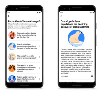 """Two screenshots show Facebook's climate change information hub. The one screenshot on the left details titles like """"too much carbob dioxide in the atmosphere harms earth's plant life"""" and """"the cost of renewable energy is dropping rapidly"""" while the second screenshot on the right shows a title that reads: """"Overall, polar bear populations are declining because of global warming."""" Underneath the title, there is text detailing how rising global temperatures are affecting the health and propagation of the species."""
