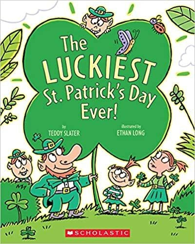 'The Luckiest St. Patrick's Day' by Teddy Slayer & illustrated by Ethan Long