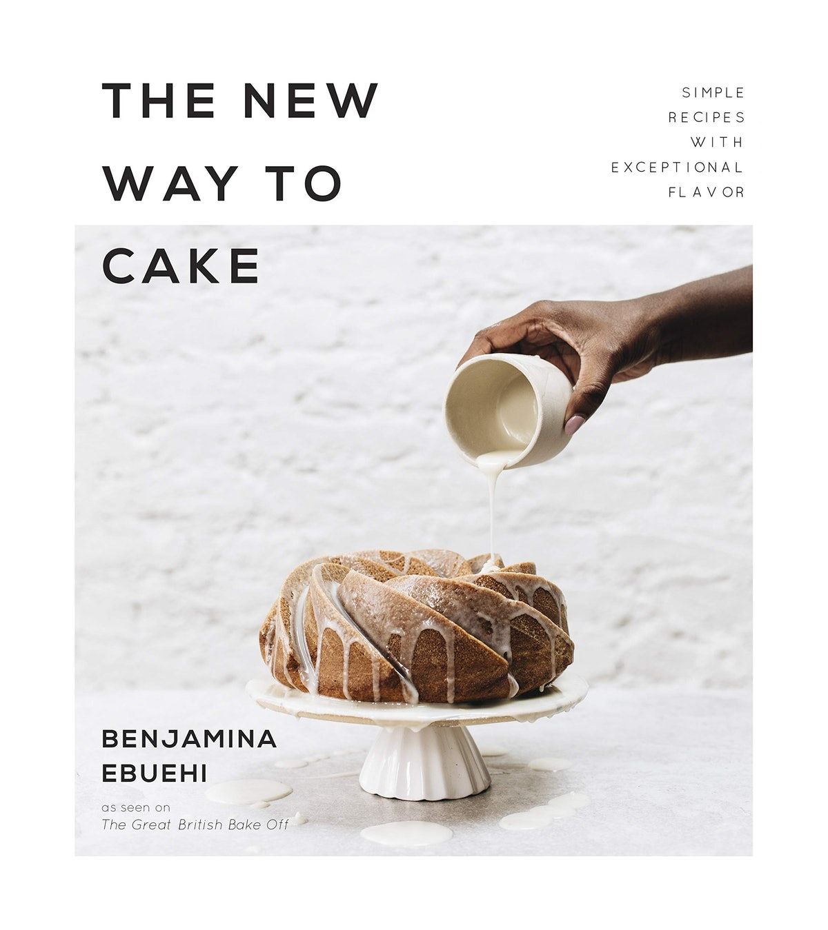 'The New Way to Cake: Simple Recipes with Exceptional Flavor' by Benjamina Ebuehi