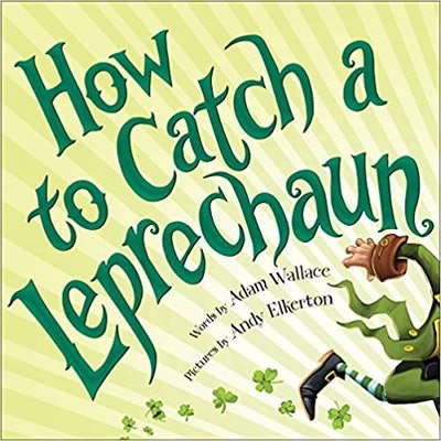 'How to Catch a Leprechaun' by Adam Wallace & illustrated by Andy Elkerton