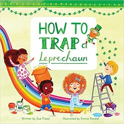 'How to Trap a Leprechaun (Magical Creatures and Crafts)' by Sue Fliess & illustrated by Emma Randall