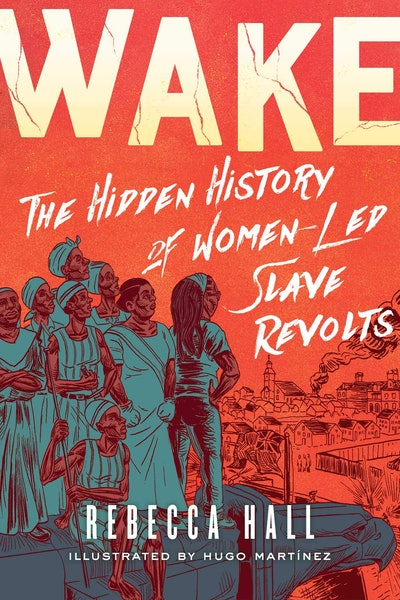 'Wake: The Hidden History of Women-Led Slave Revolts' by Rebecca Hall