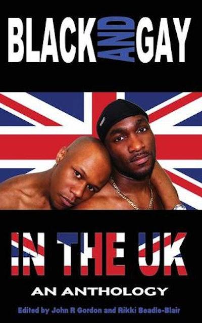 'Black & Gay In The UK' by John R Gordon & Rikki Beadle-Blair