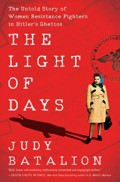 'The Light of Days: The Untold Story of Women Resistance Fighters in Hitler's Ghettos' by Judy Batalion