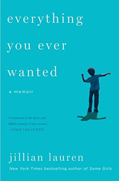 Everything You Ever Wanted, by Jillian Lauren