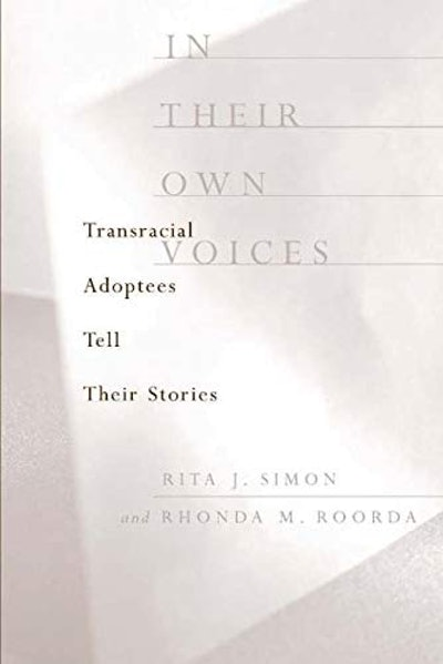 In Their Own Voices:  Transracial Adoptees Tell Their Stories, by Rita J. Simon and Rhonda M. Roorda