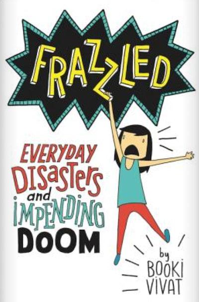 Frazzled: Everyday Disasters & Impending Doom