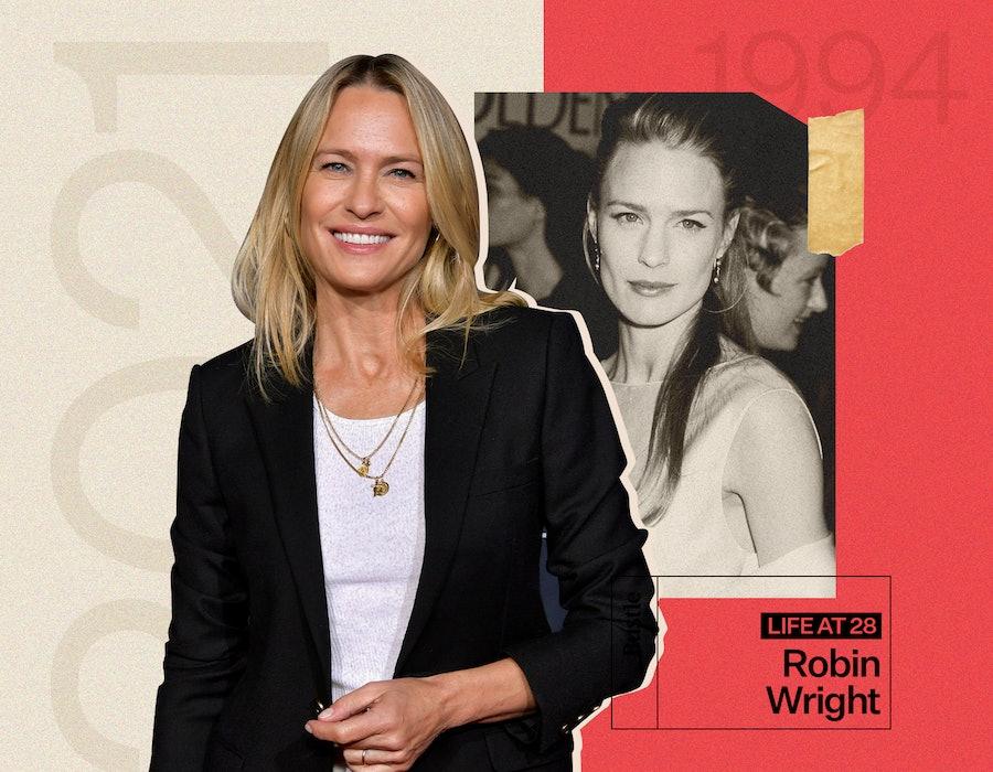 Robin Wright reflects on life at 28. Photo via Ron Galella, Emma McIntyre / Getty Images; Caroline Wurtzel / Bustle