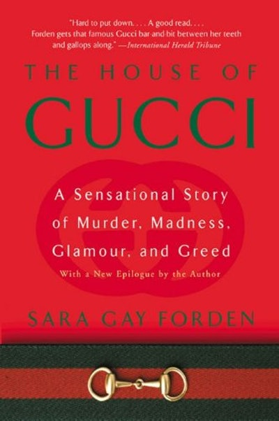 'The House of Gucci: A Sensational Story of Murder, Madness, Glamour, and Greed' by Sara Gay Forden