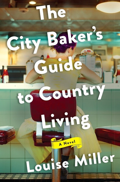 'The City Baker's Guide To Country Living' by Louise Miller