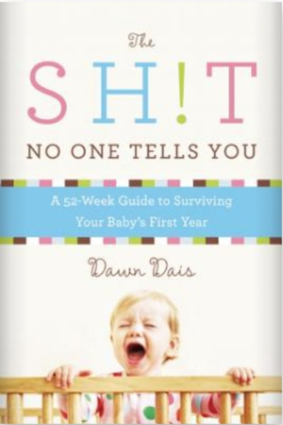 'The Sh!t No One Tells You: A Guide to Surviving Your Baby's First Year' by Dawn Dais