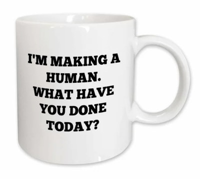 I'm Making a Human What Have You Done Today Coffee Mug