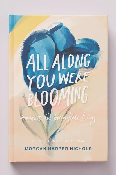 All Along You Were Blooming by Morgan Harper Nichols