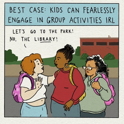 """Best Case: Kids can fearlessly engage in group activities IRL. """"Let's go to the park! No, the librar..."""