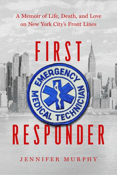 'First Responder: A Memoir of Life, Death, and Love on New York City's Front Lines' by Jennifer Murp...
