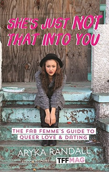 'She's Just Not That Into You: The Fab Femme's Guide to Queer Love and Dating' — Aryka Randall