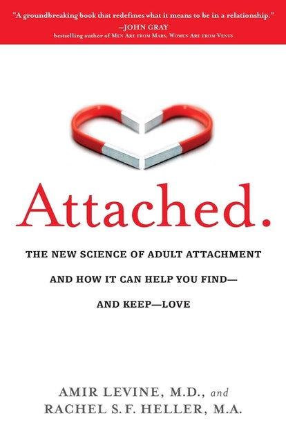 'Attached: The New Science of Adult Attachment and How It Can Help You Find—and Keep—Love' — Amir Levine and Rachel Heller