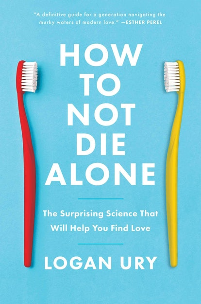 'How to Not Die Alone: The Surprising Science That Will Help You Find Love' — Logan Ury