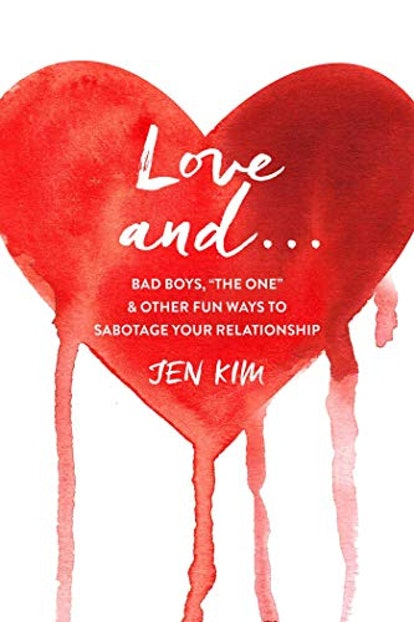'Love and . . .: Bad Boys, the One, and Other Fun Ways to Sabotage Your Relationship' — Jen Kim