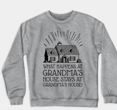 What Happens at Grandma's House Stays at Grandma's House sweatshirt