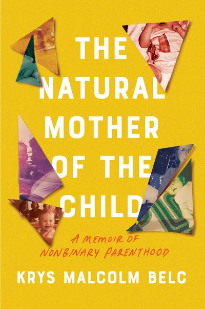 'The Natural Mother of the Child: A Memoir of Nonbinary Parenthood' by Krys Malcolm Belc