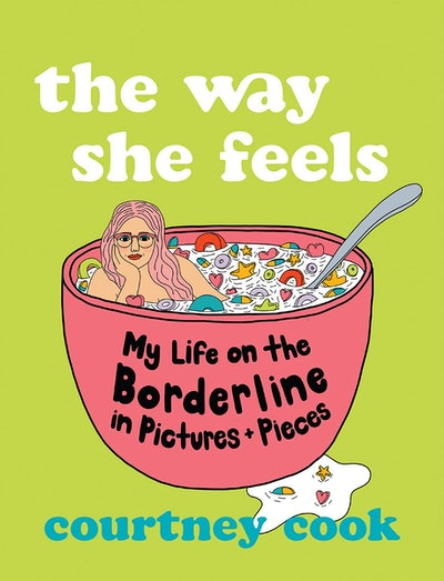 'The Way She Feels: My Life on the Borderline in Pictures + Pieces' by Courtney Cook