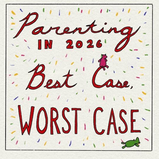 Parenting in 2026: Best Case, Worst Case