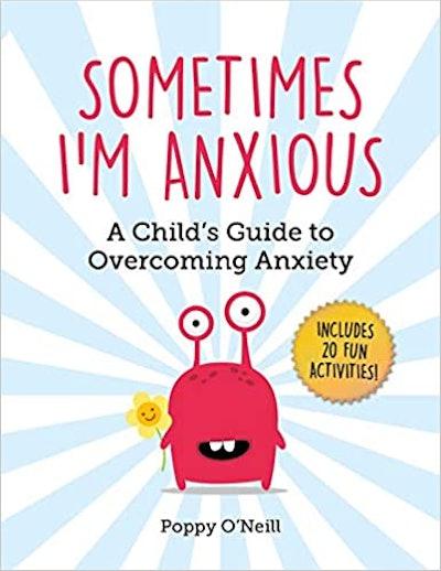 Sometimes I'm Anxious by Poppy O'Neill
