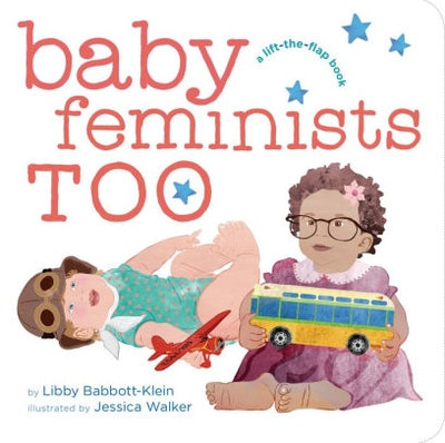 'Baby Feminists Too' By Libby Babbott-Klein & Jessica Walker