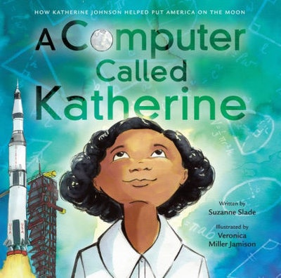 'A Computer Called Katherine: How Katherine Johnson Helped Put America on the Moon' by Suanne Slade and Veronica Miller Jamison