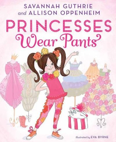 'Princesses Wear Pants' By Savannah Guthrie, Allison Oppenheim, & Eva Byrne