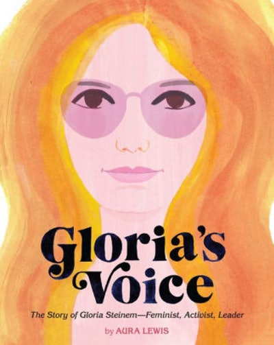 'Gloria's Voice: The Story of Gloria Steinem — Feminist, Activist, Leader' by Aura Lewis