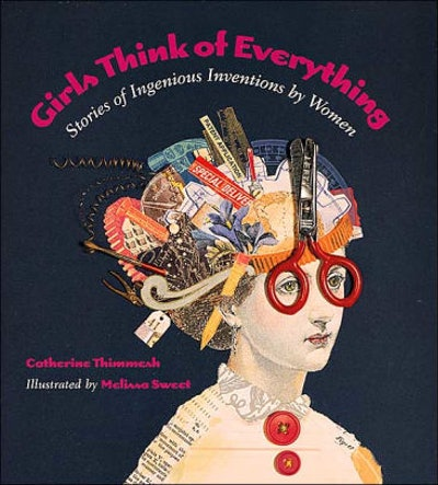 'Girls Think of Everything: Stories of Ingenious Inventions by Women' by Catherine Thimmesh & Melissa Sweet