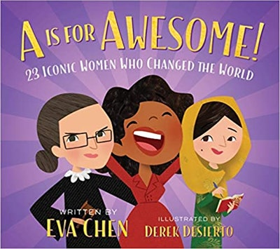 'A is for Awesome: 23 Iconic Women Who Changed The World' by Eva Chen & Derek Desierto