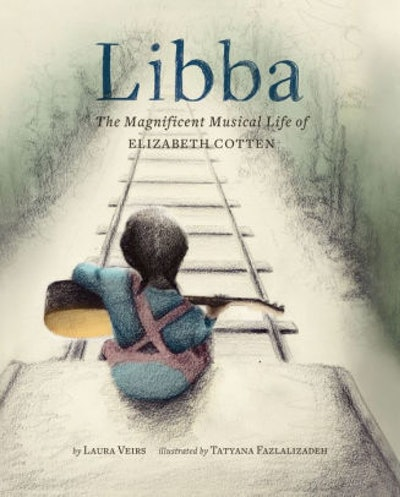 'Libba: The Magnificent Musical Life of Elizabeth Cotten' by Laura Veirs & Tatyana Fazlalizadeh
