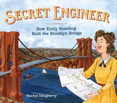 'Secret Engineer: How Emily Roebling Built the Brooklyn Bridge' by Rachel Dougherty