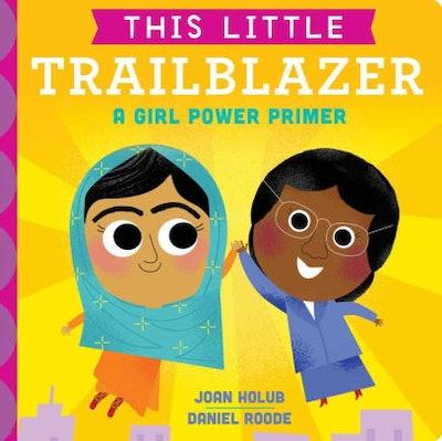 'This Little Trailblazer: A Girl Power Primer' by Joan Holub & Daniel Roode