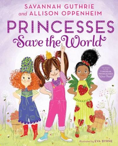 'Princesses Save the World' by Savannah Guthrie, Allison Oppenheim, & Eva Byrne