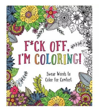 F*ck Off, I'm Coloring! By Caitlin Peterson