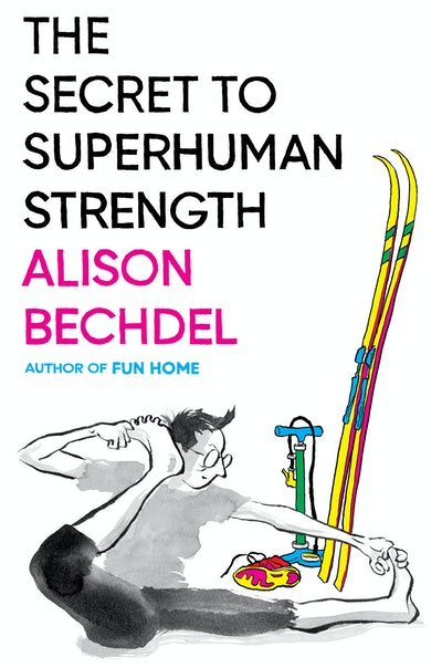 'The Secret to Superhuman Strength' by Allison Bechdel