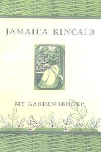 'My Garden (Book)' by Jamaica Kincaid