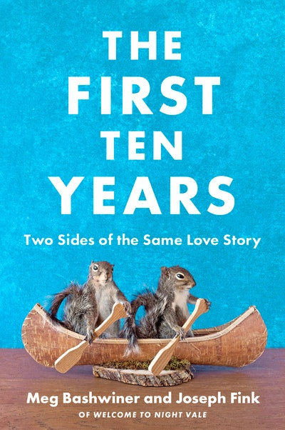 'The First Ten Years: Two Sides of the Same Love Story' by Joseph Fink and Meg Bashwiner