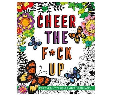 Cheer the F*ck Up: Positive Sh*t to Color Your Mood Happy Coloring Book